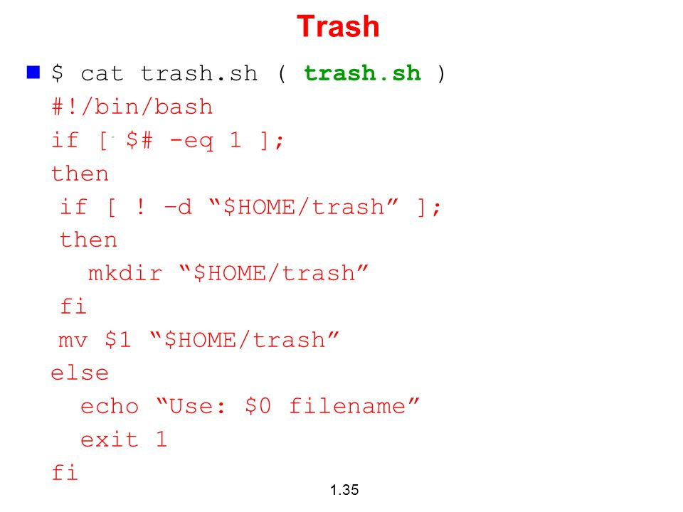 Trash $ cat trash.sh ( trash.sh ) #!/bin/bash if [ $# -eq 1 ]; then
